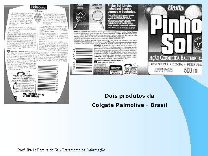 Dois produtos da Colgate Palmolive - Brasil Prof. Ilydio Pereira de Sá - Tratamento