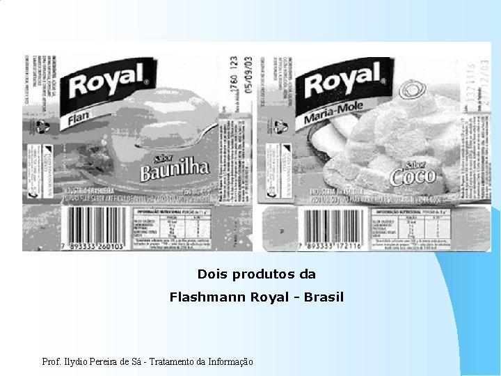 Dois produtos da Flashmann Royal - Brasil Prof. Ilydio Pereira de Sá - Tratamento