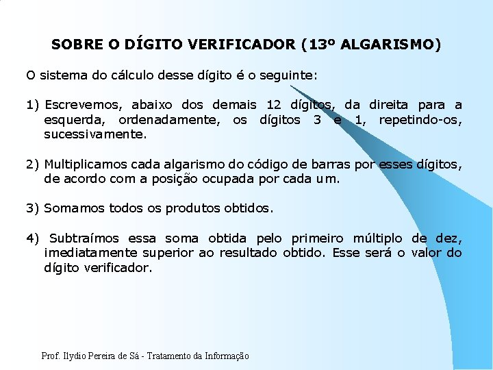 SOBRE O DÍGITO VERIFICADOR (13º ALGARISMO) O sistema do cálculo desse dígito é o