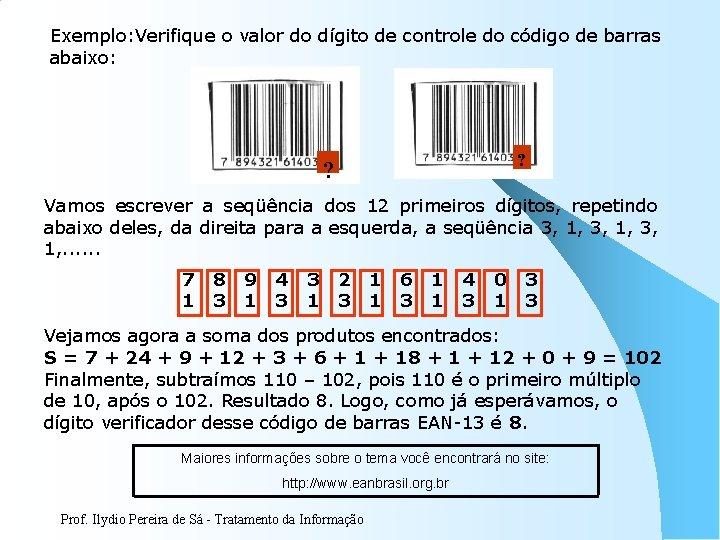 Exemplo: Verifique o valor do dígito de controle do código de barras abaixo: ?