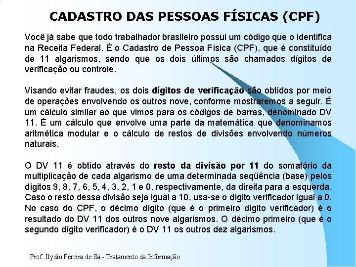 CADASTRO DAS PESSOAS FÍSICAS (CPF) Você já sabe que todo trabalhador brasileiro possui um