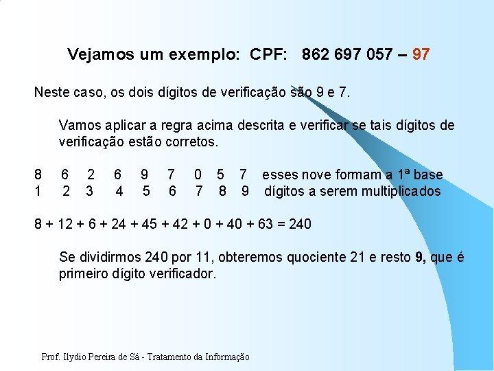 Vejamos um exemplo: CPF: 862 697 057 – 97 Neste caso, os dois dígitos