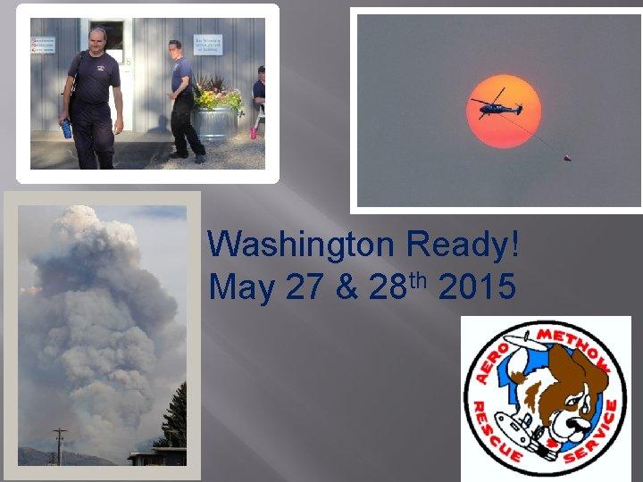 Washington Ready! May 27 & 28 th 2015