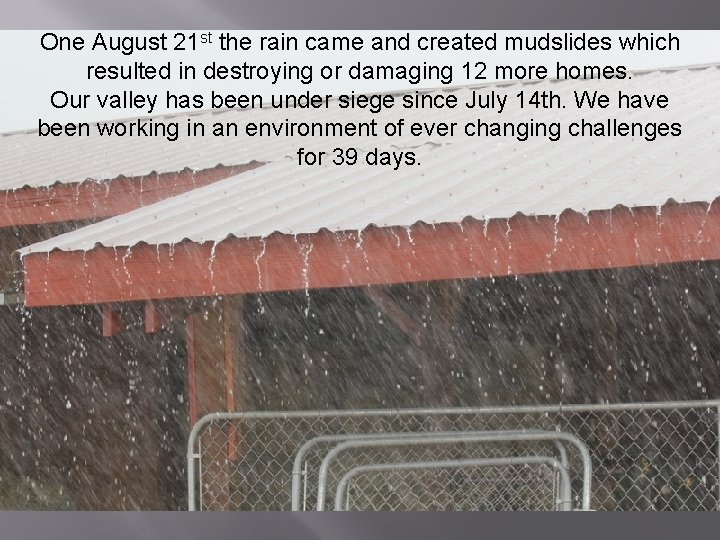 One August 21 st the rain came and created mudslides which resulted in destroying
