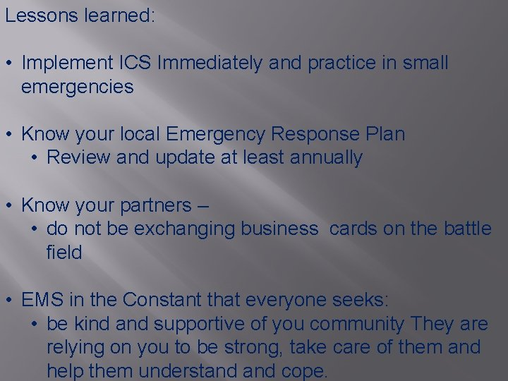 Lessons learned: • Implement ICS Immediately and practice in small emergencies • Know your