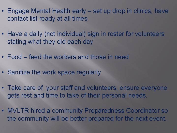 • Engage Mental Health early – set up drop in clinics, have contact