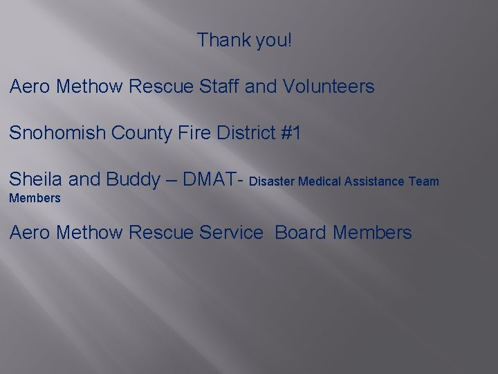 Thank you! Aero Methow Rescue Staff and Volunteers Snohomish County Fire District #1 Sheila