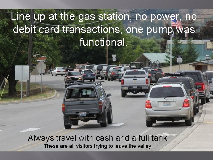 Line up at the gas station, no power, no debit card transactions, one pump