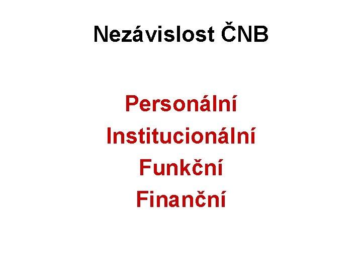 Nezávislost ČNB Personální Institucionální Funkční Finanční