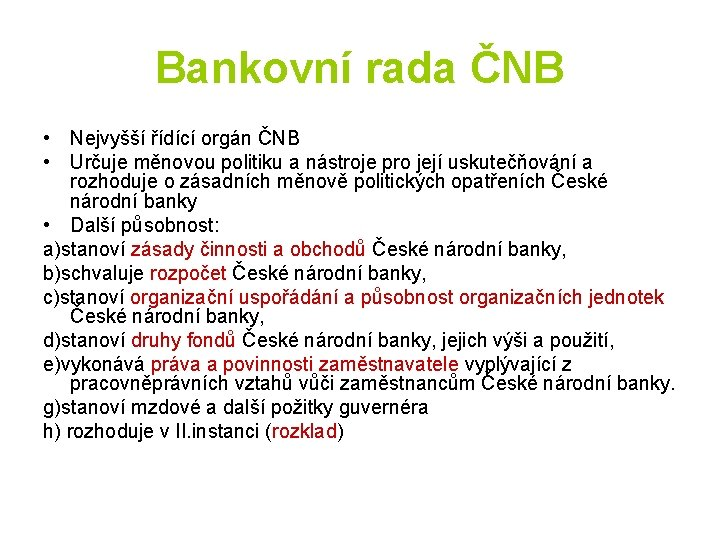 Bankovní rada ČNB • Nejvyšší řídící orgán ČNB • Určuje měnovou politiku a nástroje