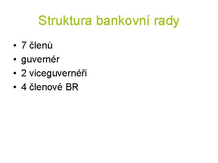 Struktura bankovní rady • • 7 členů guvernér 2 viceguvernéři 4 členové BR