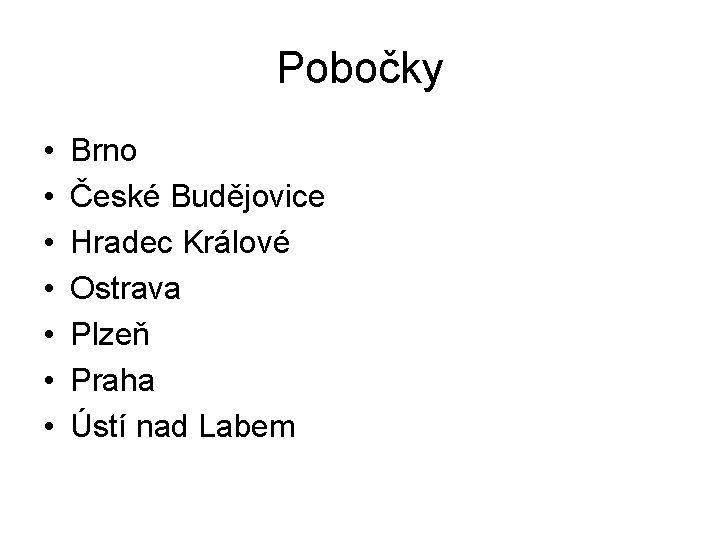 Pobočky • • Brno České Budějovice Hradec Králové Ostrava Plzeň Praha Ústí nad Labem