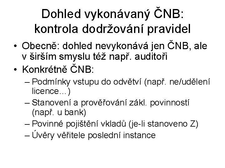 Dohled vykonávaný ČNB: kontrola dodržování pravidel • Obecně: dohled nevykonává jen ČNB, ale v