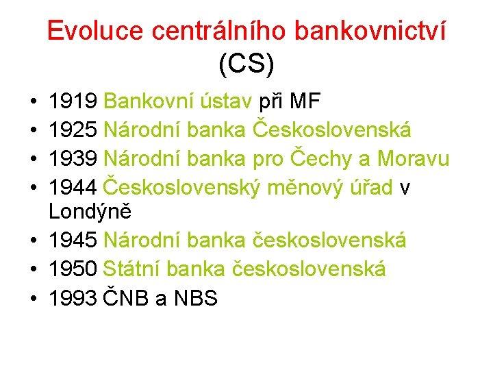Evoluce centrálního bankovnictví (CS) • • 1919 Bankovní ústav při MF 1925 Národní banka
