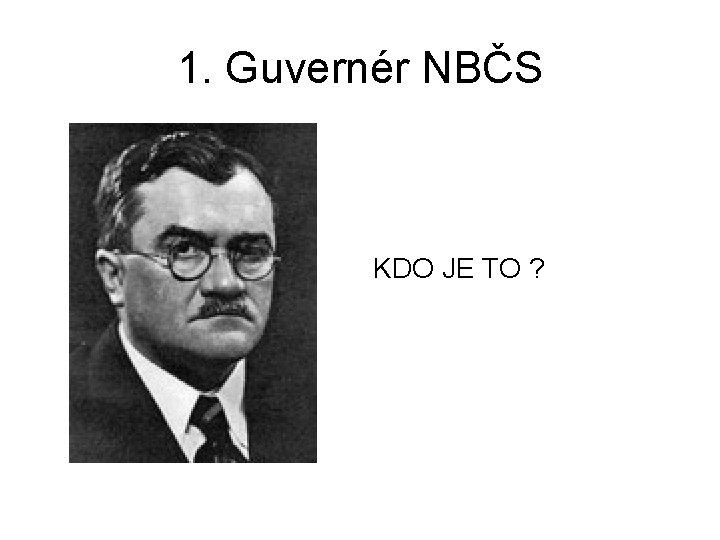 1. Guvernér NBČS KDO JE TO ?