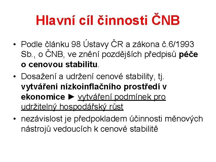 Hlavní cíl činnosti ČNB • Podle článku 98 Ústavy ČR a zákona č. 6/1993