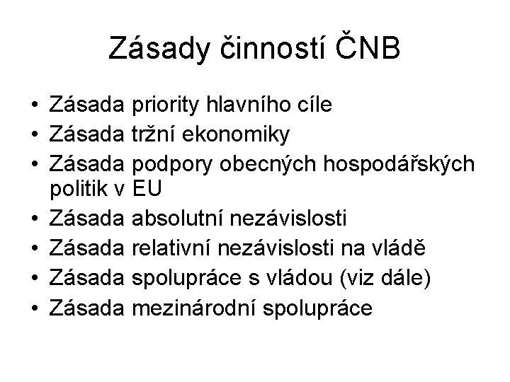 Zásady činností ČNB • Zásada priority hlavního cíle • Zásada tržní ekonomiky • Zásada
