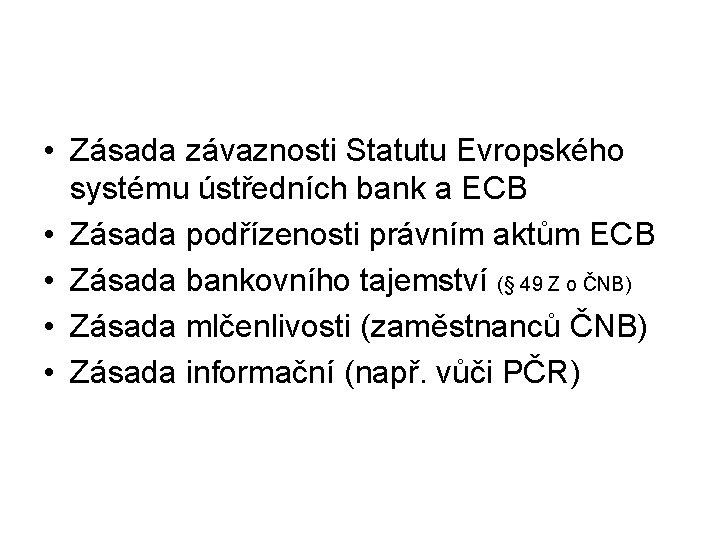 • Zásada závaznosti Statutu Evropského systému ústředních bank a ECB • Zásada podřízenosti