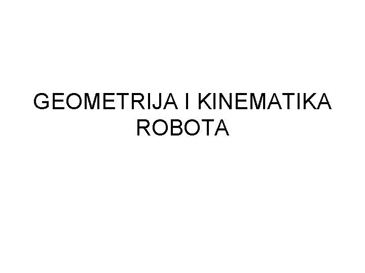 GEOMETRIJA I KINEMATIKA ROBOTA