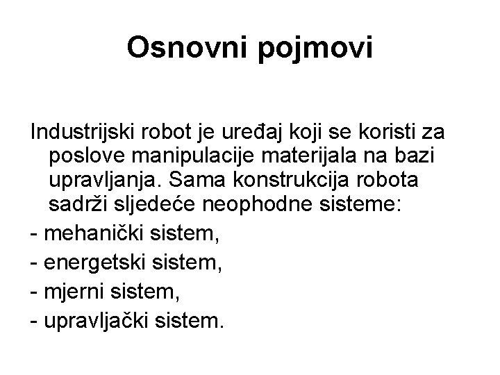 Osnovni pojmovi Industrijski robot je uređaj koji se koristi za poslove manipulacije materijala na