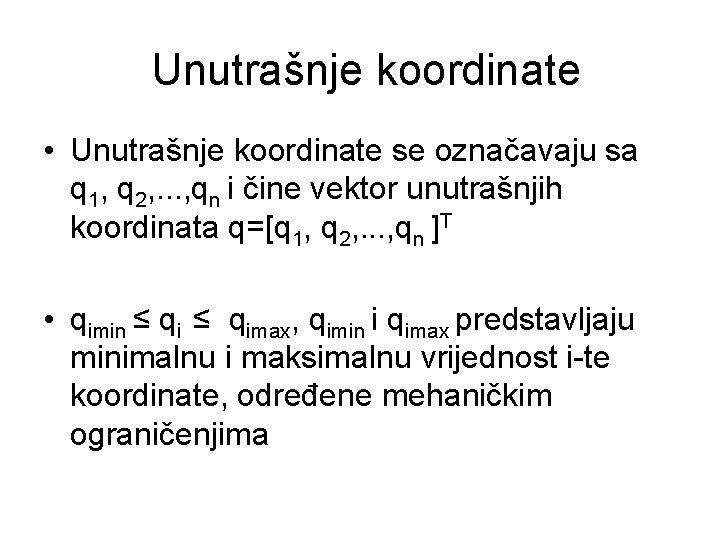 Unutrašnje koordinate • Unutrašnje koordinate se označavaju sa q 1, q 2, . .