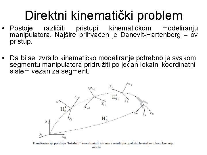 Direktni kinematički problem • Postoje različiti pristupi kinematičkom modeliranju manipulatora. Najšire prihvaćen je Danevit-Hartenberg