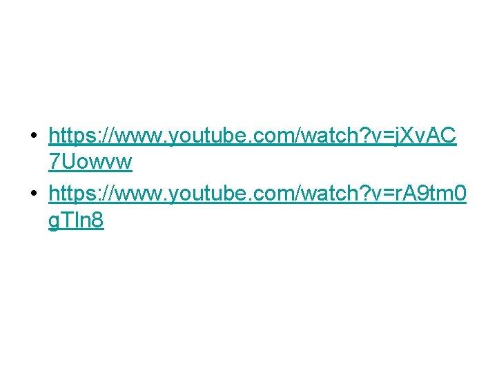 • https: //www. youtube. com/watch? v=j. Xv. AC 7 Uowvw • https: //www.