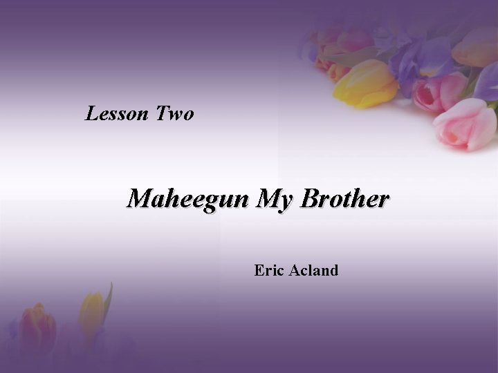 Lesson Two Maheegun My Brother Eric Acland