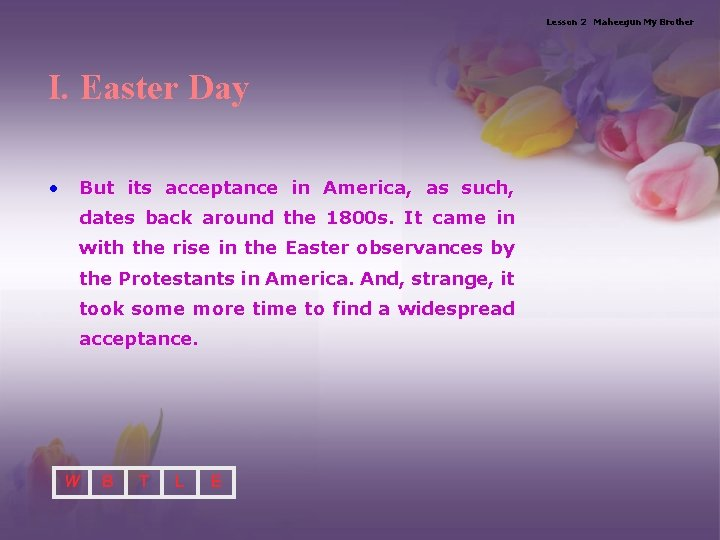 Lesson 2 Maheegun My Brother I. Easter Day • But its acceptance in America,
