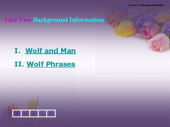 Lesson 2 Maheegun My Brother Part Two Background Information I. Wolf and Man II.