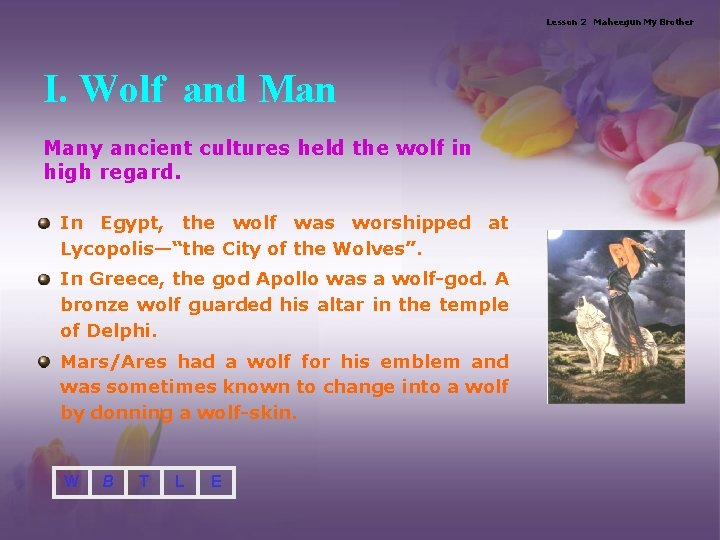 Lesson 2 Maheegun My Brother I. Wolf and Many ancient cultures held the wolf