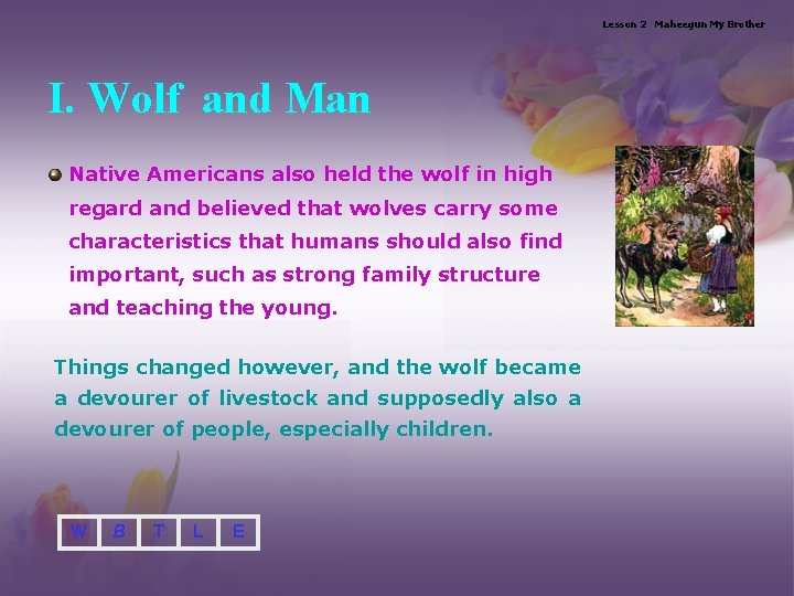 Lesson 2 Maheegun My Brother I. Wolf and Man Native Americans also held the