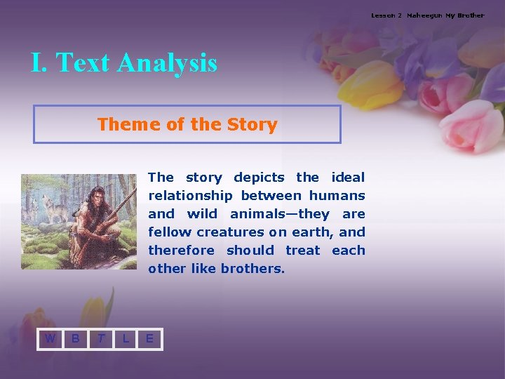 Lesson 2 Maheegun My Brother I. Text Analysis Theme of the Story The story
