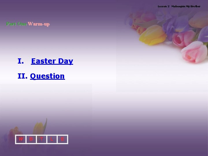 Lesson 2 Maheegun My Brother Part One Warm-up I. Easter Day II. Question W