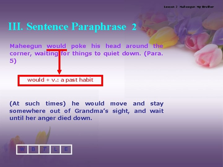 Lesson 2 Maheegun My Brother III. Sentence Paraphrase 2 Maheegun would poke his head