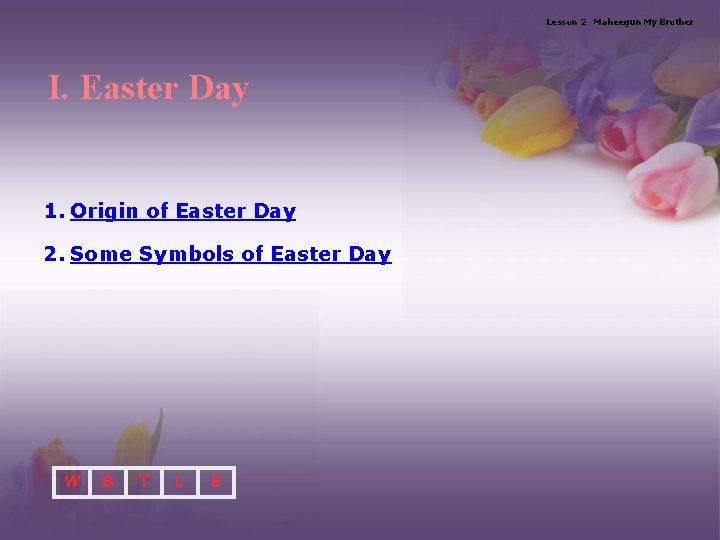Lesson 2 Maheegun My Brother I. Easter Day 1. Origin of Easter Day 2.