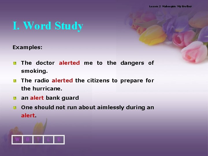 Lesson 2 Maheegun My Brother I. Word Study Examples: The doctor alerted me to