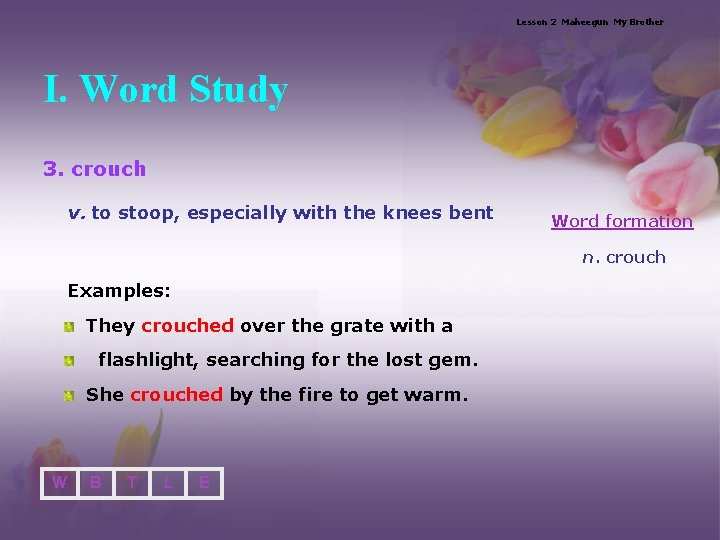 Lesson 2 Maheegun My Brother I. Word Study 3. crouch v. to stoop, especially