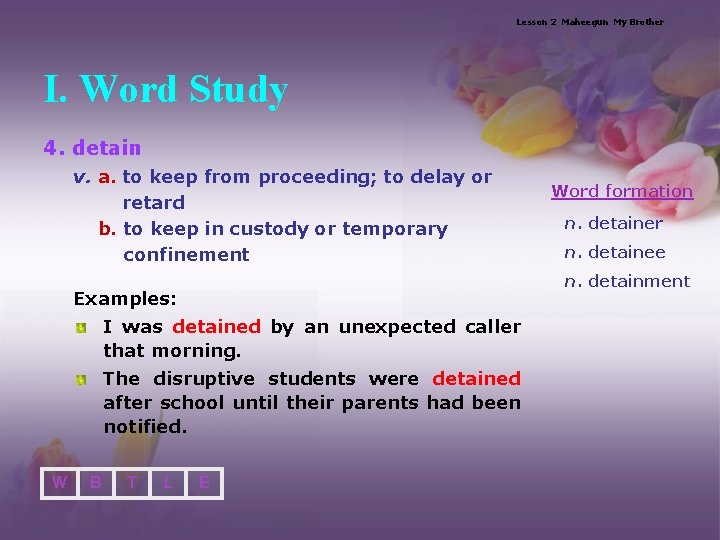Lesson 2 Maheegun My Brother I. Word Study 4. detain v. a. to keep