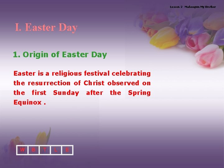 Lesson 2 Maheegun My Brother I. Easter Day 1. Origin of Easter Day Easter