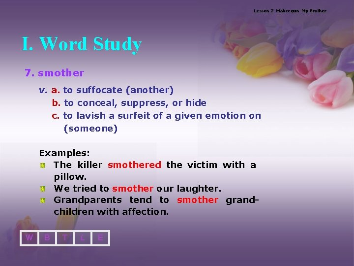 Lesson 2 Maheegun My Brother I. Word Study 7. smother v. a. to suffocate