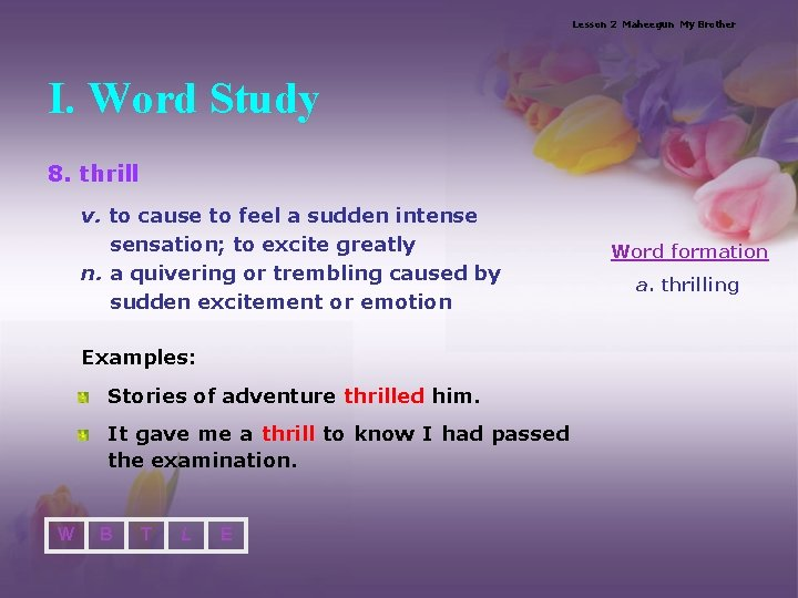 Lesson 2 Maheegun My Brother I. Word Study 8. thrill v. to cause to
