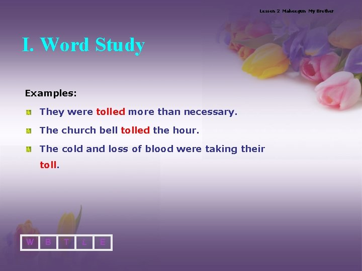 Lesson 2 Maheegun My Brother I. Word Study Examples: They were tolled more than