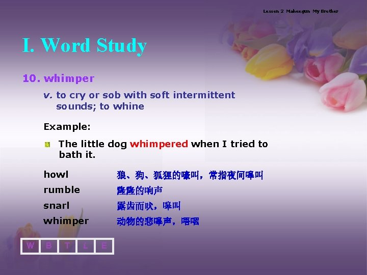 Lesson 2 Maheegun My Brother I. Word Study 10. whimper v. to cry or