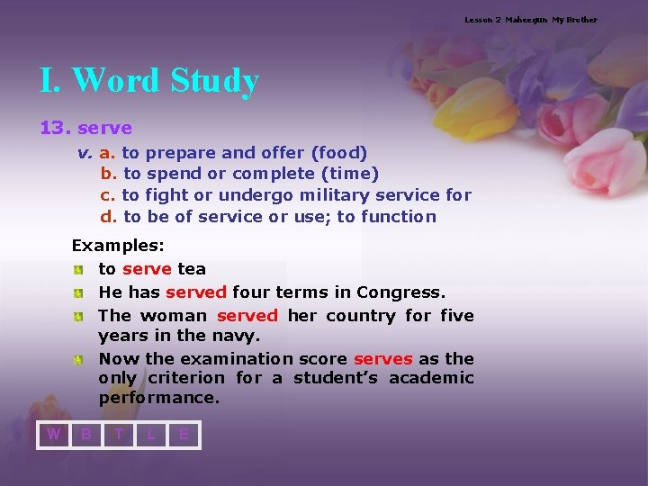 Lesson 2 Maheegun My Brother I. Word Study 13. serve v. a. to prepare