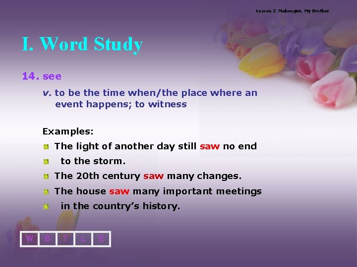 Lesson 2 Maheegun My Brother I. Word Study 14. see v. to be the
