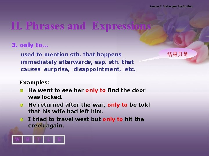 Lesson 2 Maheegun My Brother II. Phrases and Expressions 3. only to… used to