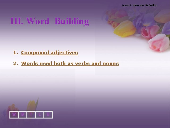 Lesson 2 Maheegun My Brother III. Word Building 1. Compound adjectives 2. Words used