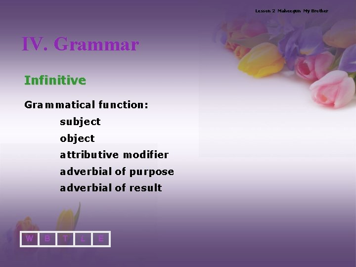 Lesson 2 Maheegun My Brother IV. Grammar Infinitive Grammatical function: subject object attributive modifier