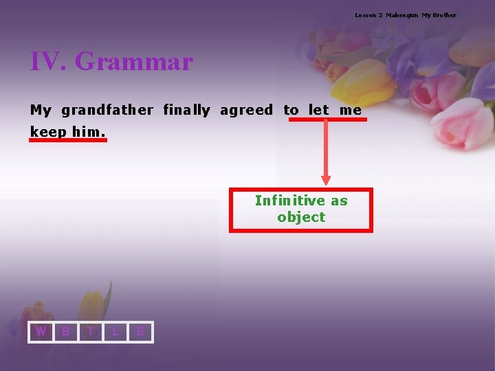 Lesson 2 Maheegun My Brother IV. Grammar My grandfather finally agreed to let me